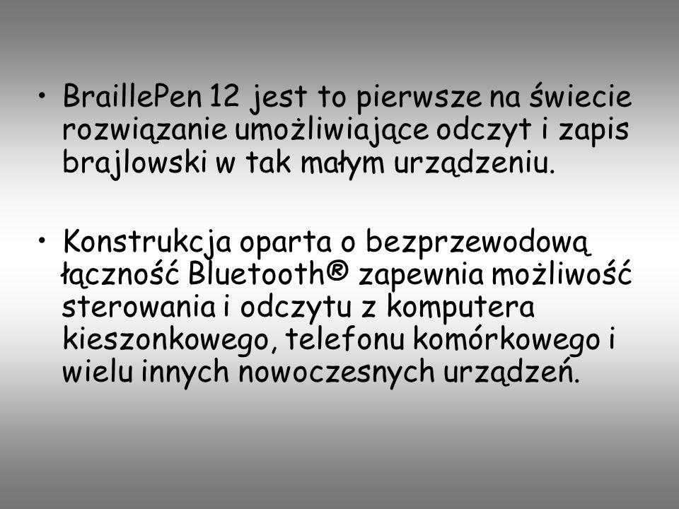 BraillePen 12 jest to pierwsze na świecie rozwiązanie umożliwiające odczyt i zapis brajlowski w tak małym urządzeniu. Konstrukcja oparta o bezprzewodo