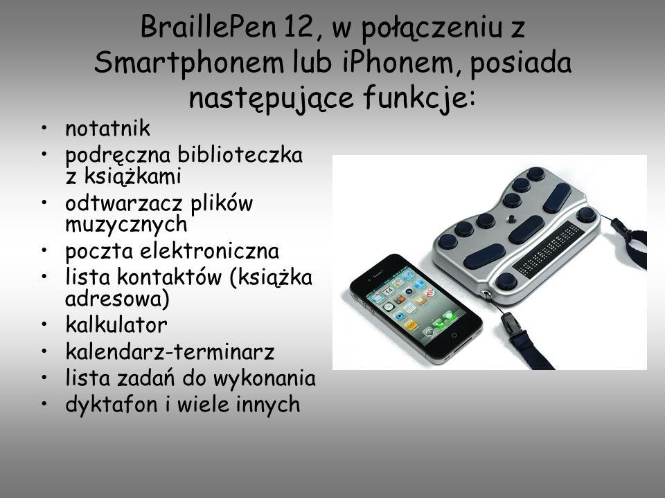 BraillePen 12, w połączeniu z Smartphonem lub iPhonem, posiada następujące funkcje: notatnik podręczna biblioteczka z książkami odtwarzacz plików muzy