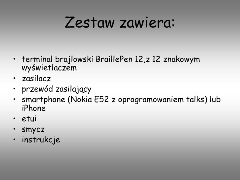 terminal brajlowski BraillePen 12,z 12 znakowym wyświetlaczem zasilacz przewód zasilający smartphone (Nokia E52 z oprogramowaniem talks) lub iPhone et