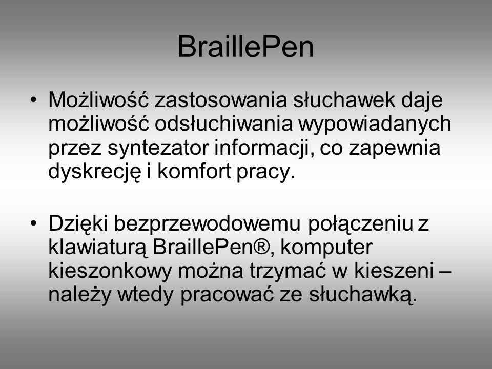 BraillePen Możliwość zastosowania słuchawek daje możliwość odsłuchiwania wypowiadanych przez syntezator informacji, co zapewnia dyskrecję i komfort pr