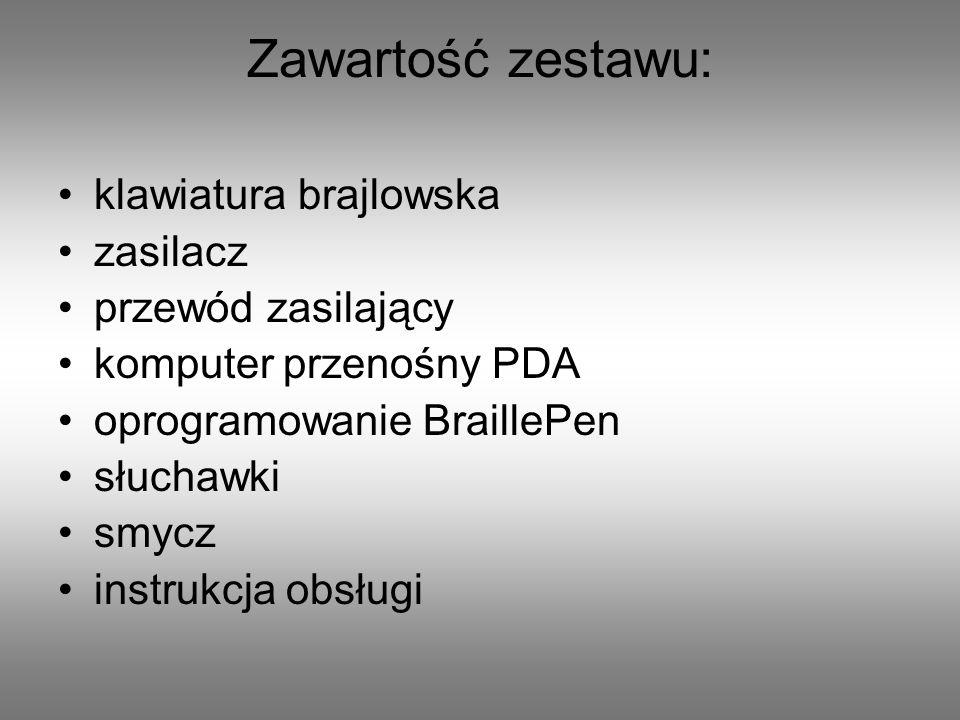 Zawartość zestawu: klawiatura brajlowska zasilacz przewód zasilający komputer przenośny PDA oprogramowanie BraillePen słuchawki smycz instrukcja obsłu