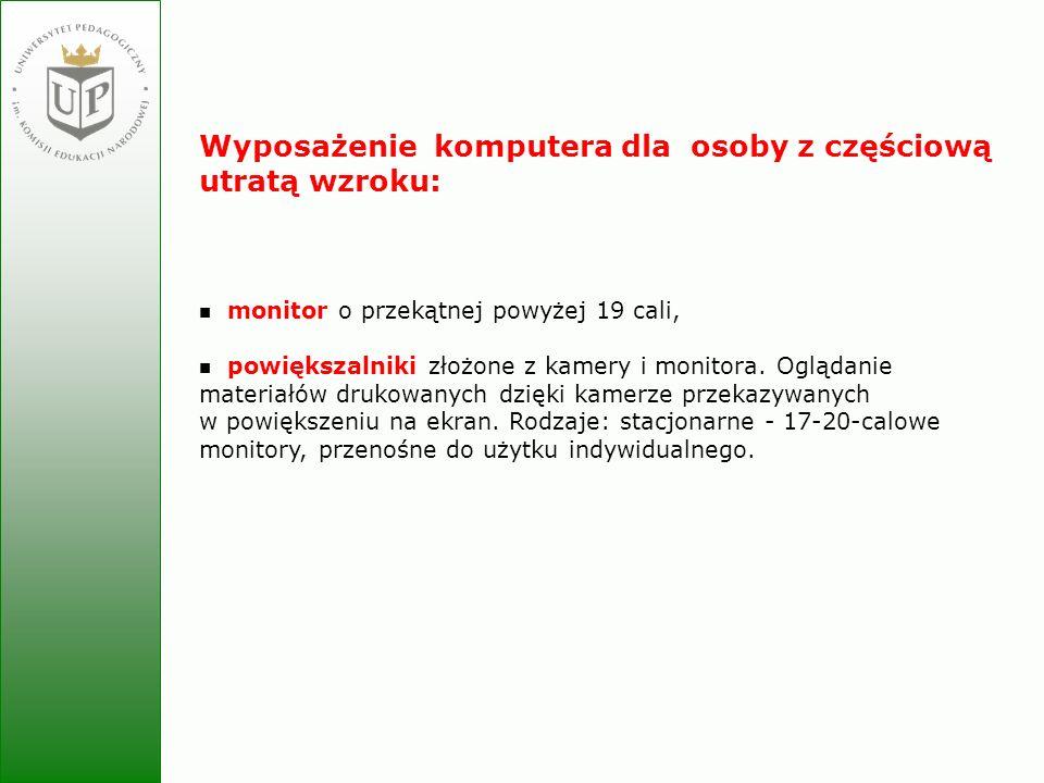 Jolanta Zielińska Wyposażenie komputera dla osoby z częściową utratą wzroku: monitor o przekątnej powyżej 19 cali, powiększalniki złożone z kamery i m