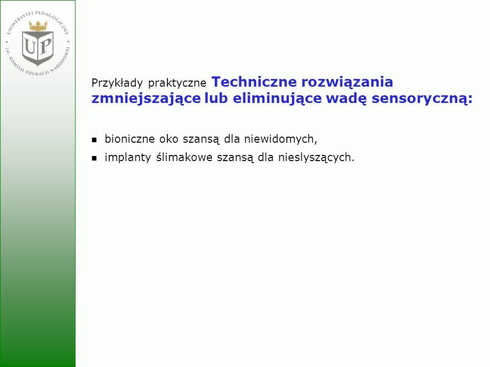 Jolanta Zielińska Przykłady praktyczne Techniczne rozwiązania zmniejszające lub eliminujące wadę sensoryczną: bioniczne oko szansą dla niewidomych, im