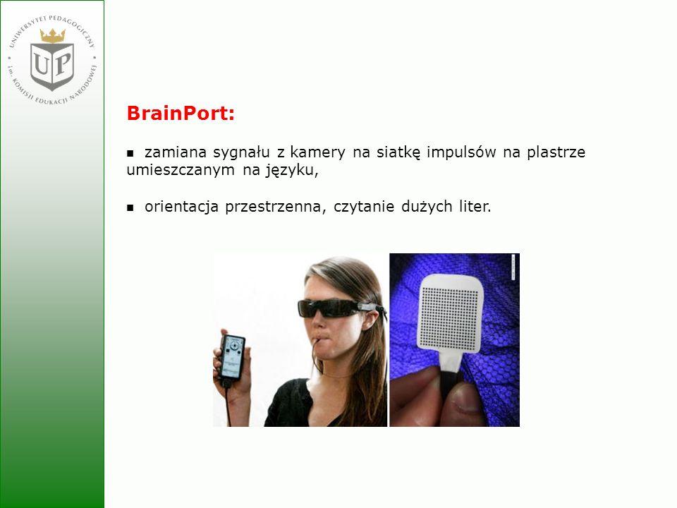 Jolanta Zielińska BrainPort: zamiana sygnału z kamery na siatkę impulsów na plastrze umieszczanym na języku, orientacja przestrzenna, czytanie dużych