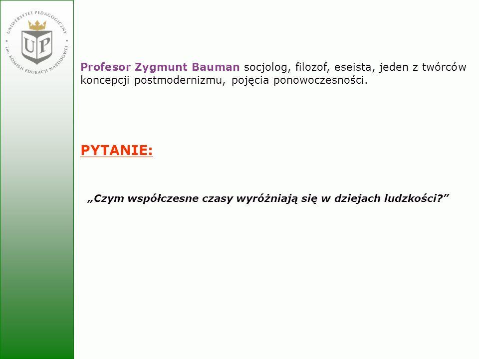 Jolanta Zielińska Profesor Zygmunt Bauman socjolog, filozof, eseista, jeden z twórców koncepcji postmodernizmu, pojęcia ponowoczesności. PYTANIE: Czym
