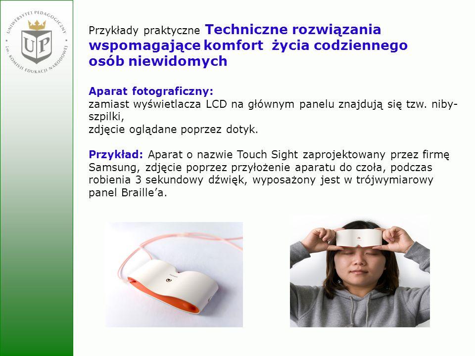 Jolanta Zielińska Przykłady praktyczne Techniczne rozwiązania wspomagające komfort życia codziennego osób niewidomych Aparat fotograficzny: zamiast wy