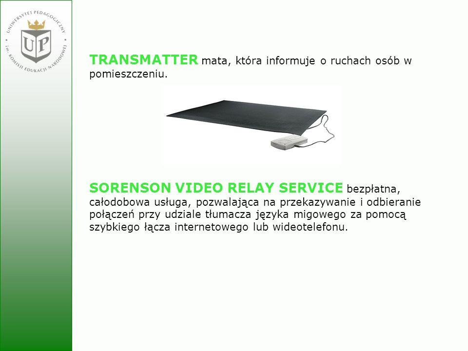 Jolanta Zielińska TRANSMATTER mata, która informuje o ruchach osób w pomieszczeniu. SORENSON VIDEO RELAY SERVICE bezpłatna, całodobowa usługa, pozwala