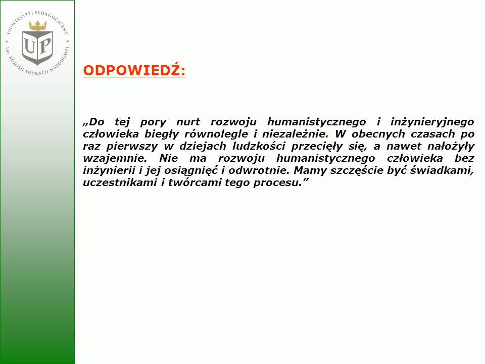 Jolanta Zielińska ODPOWIEDŹ: Do tej pory nurt rozwoju humanistycznego i inżynieryjnego człowieka biegły równolegle i niezależnie. W obecnych czasach p
