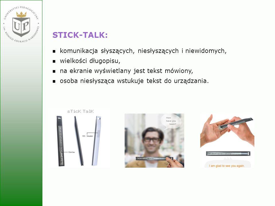 Jolanta Zielińska STICK-TALK: komunikacja słyszących, niesłyszących i niewidomych, wielkości długopisu, na ekranie wyświetlany jest tekst mówiony, oso