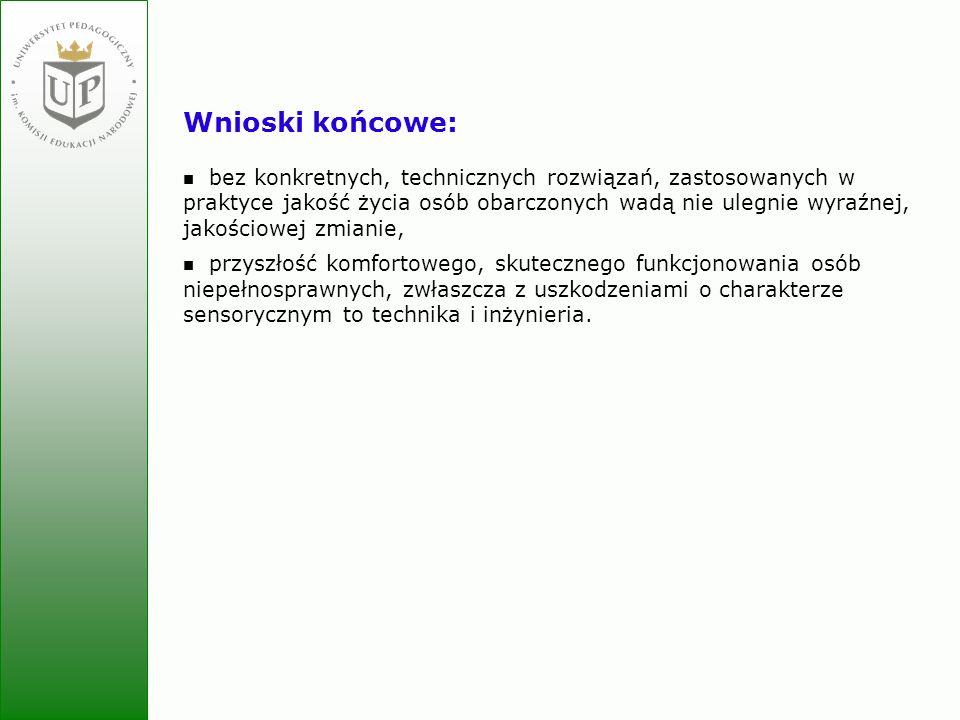 Jolanta Zielińska Wnioski końcowe: bez konkretnych, technicznych rozwiązań, zastosowanych w praktyce jakość życia osób obarczonych wadą nie ulegnie wy