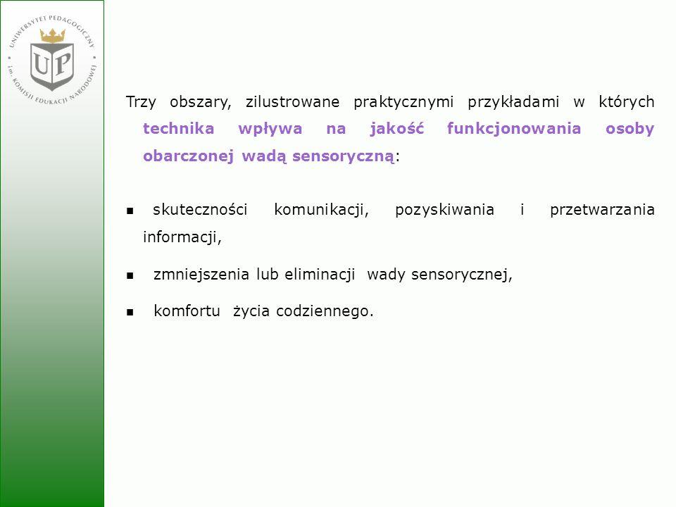 Jolanta Zielińska Trzy obszary, zilustrowane praktycznymi przykładami w których technika wpływa na jakość funkcjonowania osoby obarczonej wadą sensory