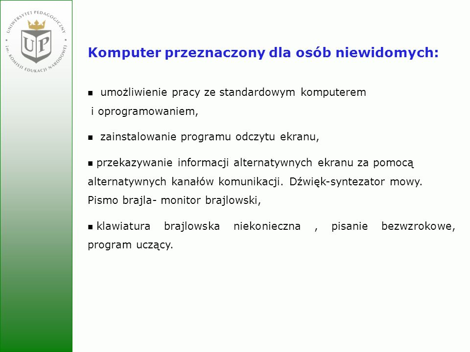 Jolanta Zielińska Wyposażenie dodatkowe komputera dla osób niewidomych: karta dźwiękowa, głośniki lub słuchawki, oprogramowanie rozpoznające druk, skaner, drukarka brajlowska np.