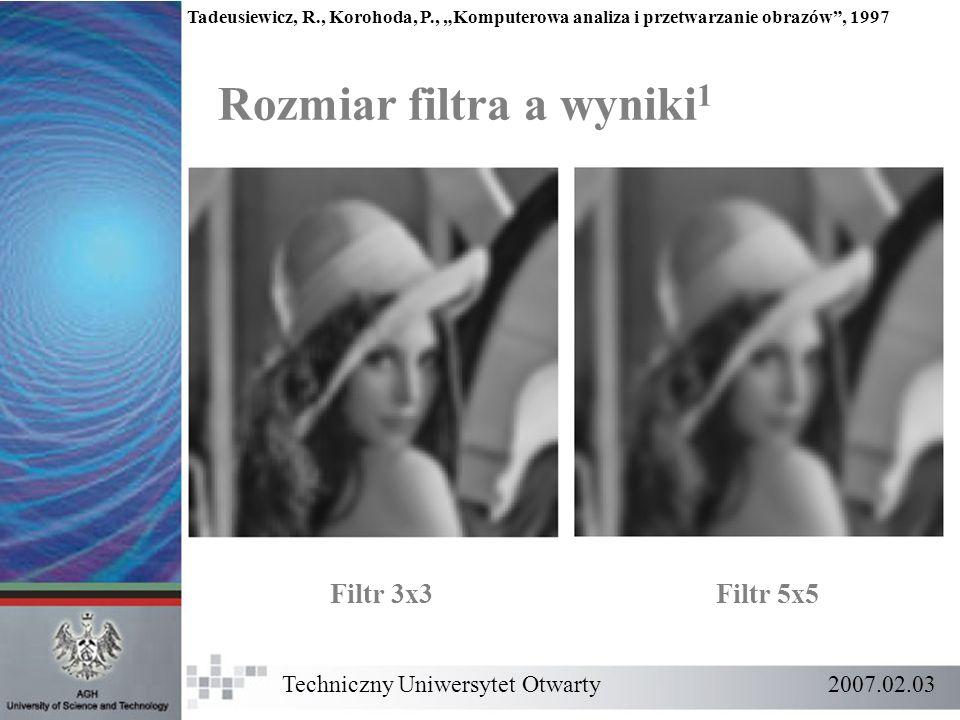 Rozmiar filtra a wyniki 1 Techniczny Uniwersytet Otwarty 2007.02.03 Filtr 3x3Filtr 5x5 Tadeusiewicz, R., Korohoda, P., Komputerowa analiza i przetwarz