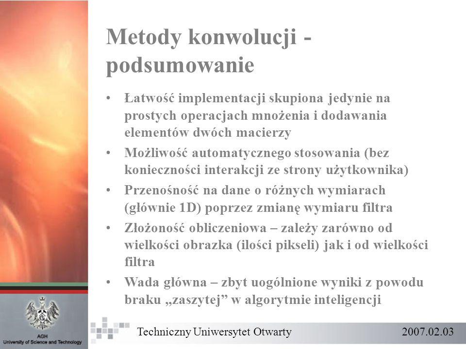 Techniczny Uniwersytet Otwarty 2007.02.03 Metody konwolucji - podsumowanie Łatwość implementacji skupiona jedynie na prostych operacjach mnożenia i do
