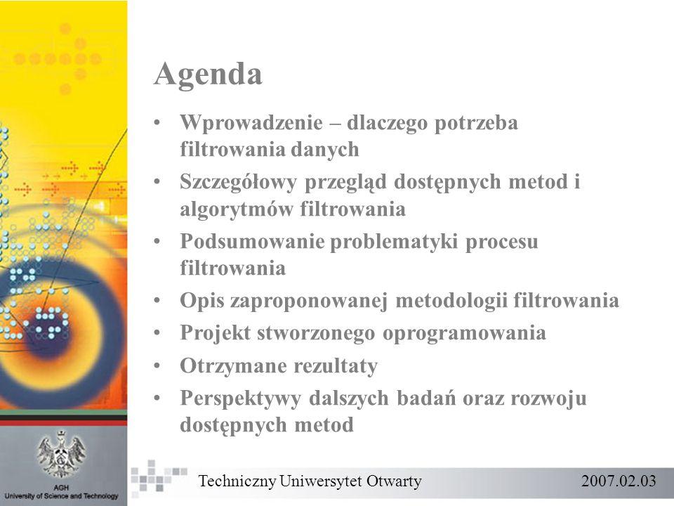 Agenda Wprowadzenie – dlaczego potrzeba filtrowania danych Szczegółowy przegląd dostępnych metod i algorytmów filtrowania Podsumowanie problematyki pr