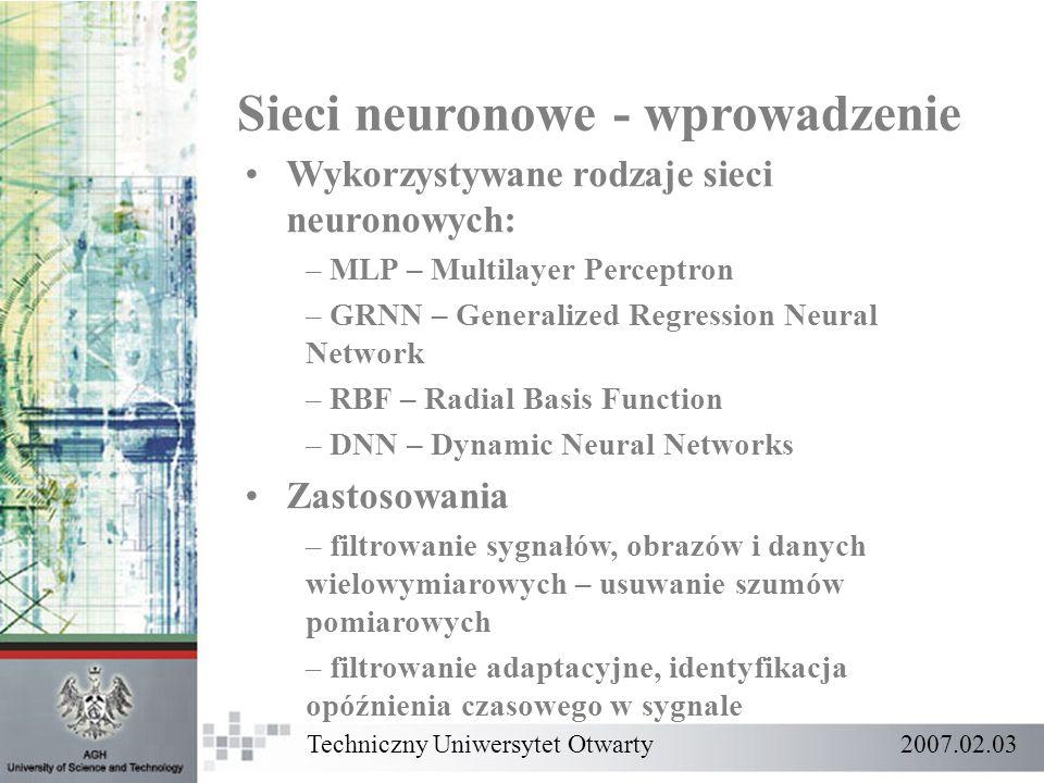 Techniczny Uniwersytet Otwarty 2007.02.03 Sieci neuronowe - wprowadzenie Wykorzystywane rodzaje sieci neuronowych: – MLP – Multilayer Perceptron – GRN