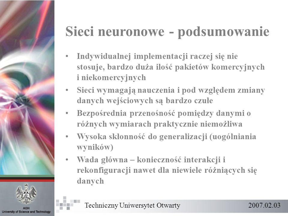 Techniczny Uniwersytet Otwarty 2007.02.03 Sieci neuronowe - podsumowanie Indywidualnej implementacji raczej się nie stosuje, bardzo duża ilość pakietó