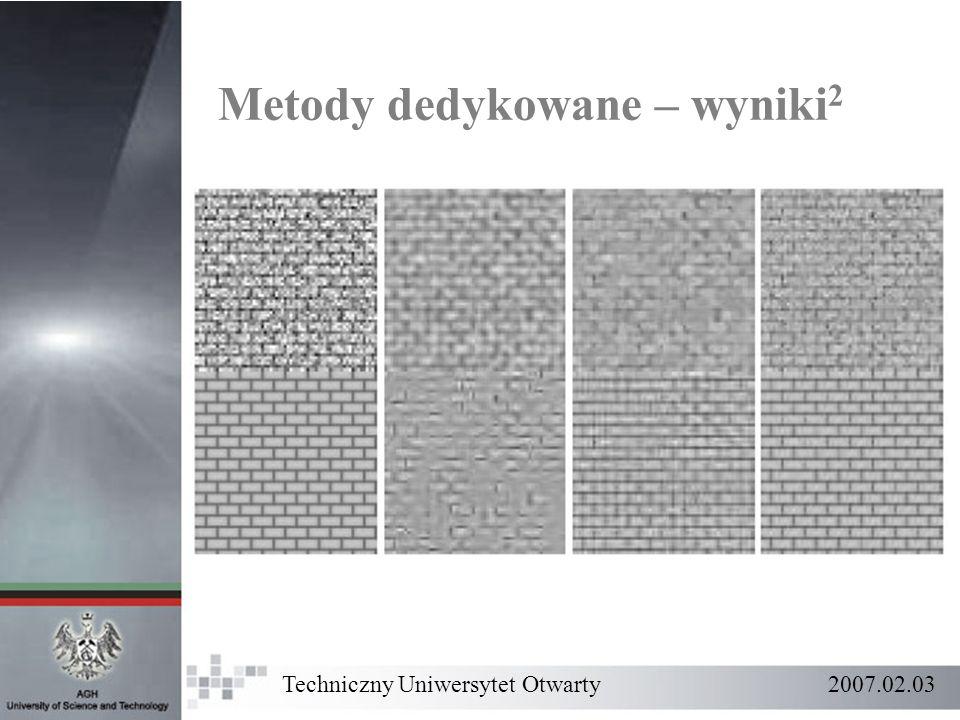 Metody dedykowane – wyniki 2 Techniczny Uniwersytet Otwarty 2007.02.03
