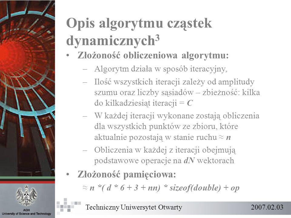 Opis algorytmu cząstek dynamicznych 3 Złożoność obliczeniowa algorytmu: –Algorytm działa w sposób iteracyjny, –Ilość wszystkich iteracji zależy od amp