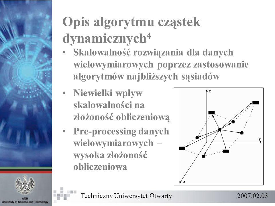 Opis algorytmu cząstek dynamicznych 4 Skalowalność rozwiązania dla danych wielowymiarowych poprzez zastosowanie algorytmów najbliższych sąsiadów Niewi