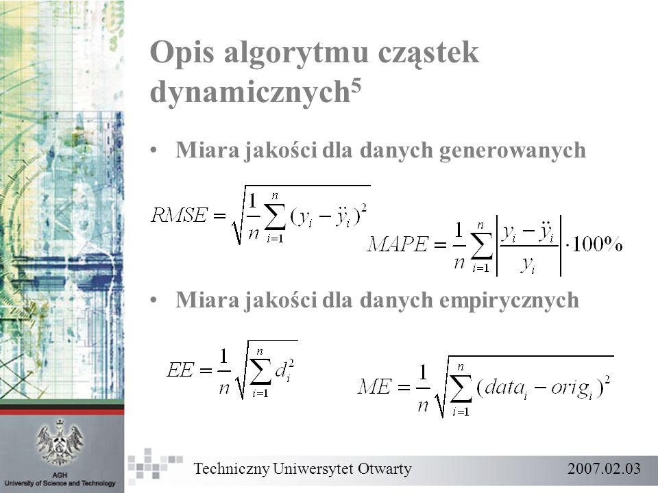 Opis algorytmu cząstek dynamicznych 5 Miara jakości dla danych generowanych Miara jakości dla danych empirycznych Techniczny Uniwersytet Otwarty 2007.