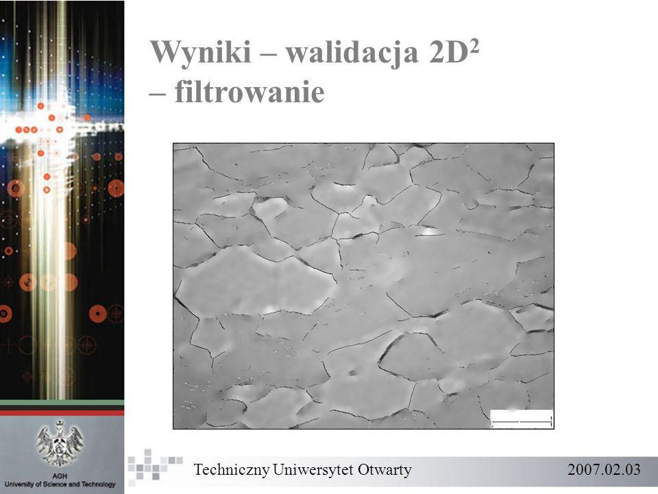 Wyniki – walidacja 2D 2 – filtrowanie Techniczny Uniwersytet Otwarty 2007.02.03