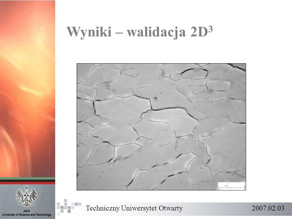 Wyniki – walidacja 2D 3 Techniczny Uniwersytet Otwarty 2007.02.03