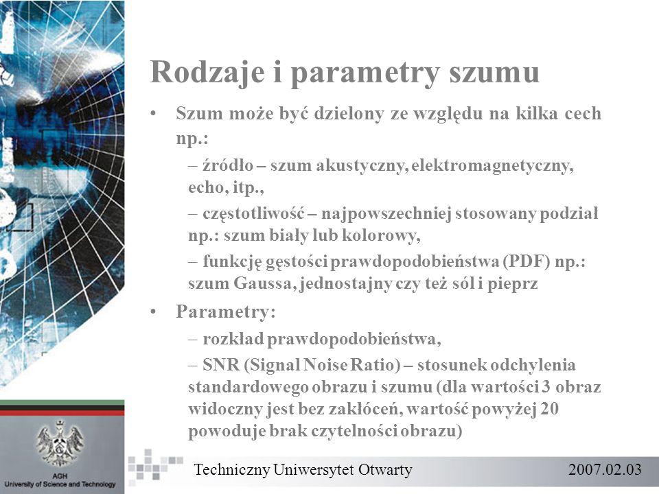 Rodzaje i parametry szumu Techniczny Uniwersytet Otwarty 2007.02.03 Szum może być dzielony ze względu na kilka cech np.: – źródło – szum akustyczny, e