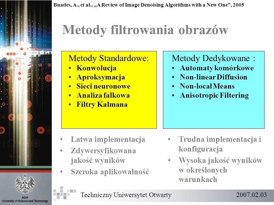 Metody filtrowania obrazów Metody Standardowe: Konwolucja Aproksymacja Sieci neuronowe Analiza falkowa Filtry Kalmana Metody Dedykowane : Automaty kom