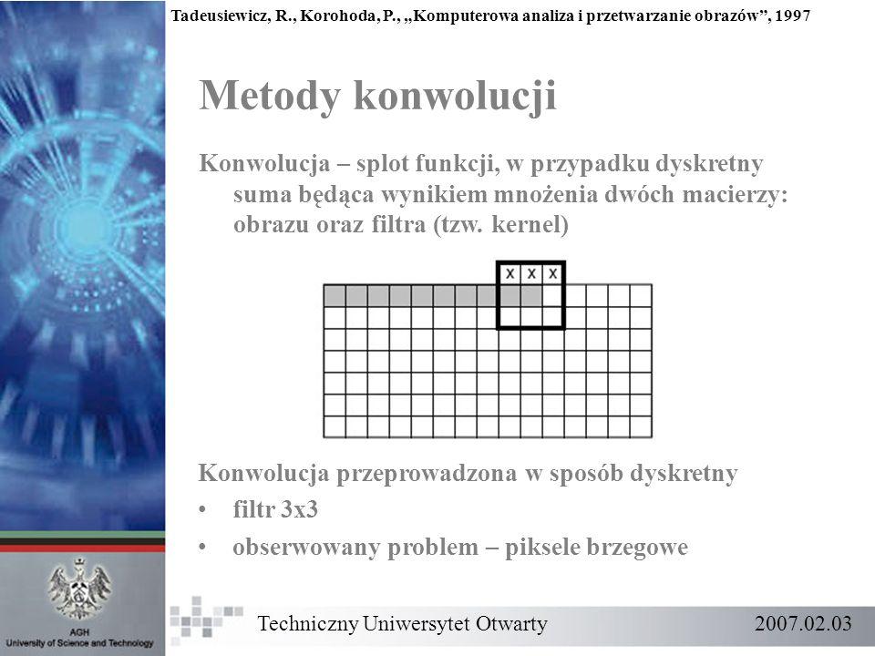Metody konwolucji Techniczny Uniwersytet Otwarty 2007.02.03 Tadeusiewicz, R., Korohoda, P., Komputerowa analiza i przetwarzanie obrazów, 1997 Konwoluc