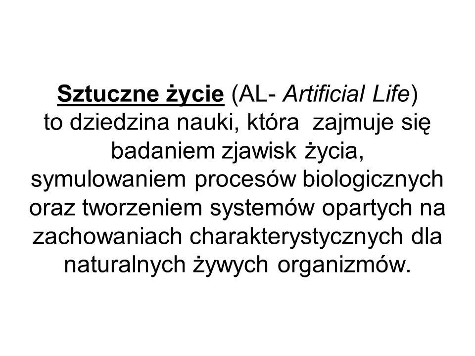 Sztuczne życie (AL- Artificial Life) to dziedzina nauki, która zajmuje się badaniem zjawisk życia, symulowaniem procesów biologicznych oraz tworzeniem