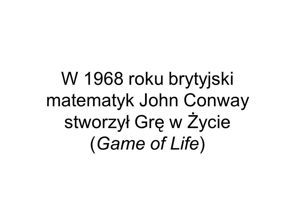 W 1968 roku brytyjski matematyk John Conway stworzył Grę w Życie (Game of Life)