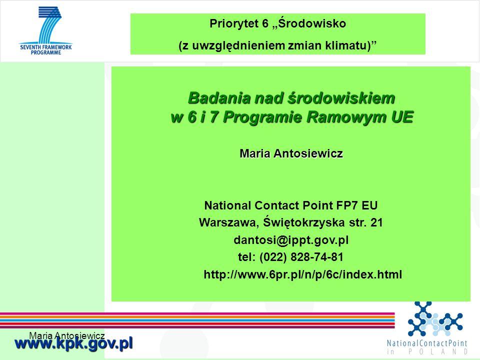 Maria Antosiewicz1 www.kpk.gov.pl Priorytet 6 Środowisko (z uwzględnieniem zmian klimatu) Badania nad środowiskiem w 6 i 7 Programie Ramowym UE Maria