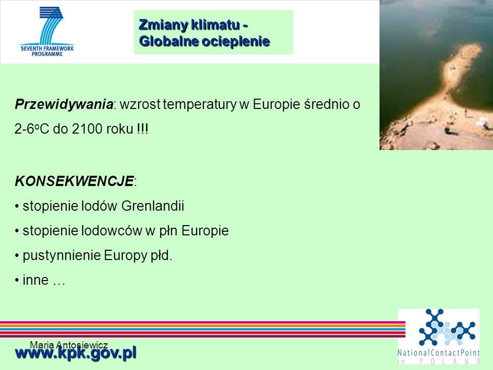 Maria Antosiewicz16 Zmiany klimatu - Globalne ocieplenie www.kpk.gov.pl Przewidywania: wzrost temperatury w Europie średnio o 2-6 o C do 2100 roku !!!