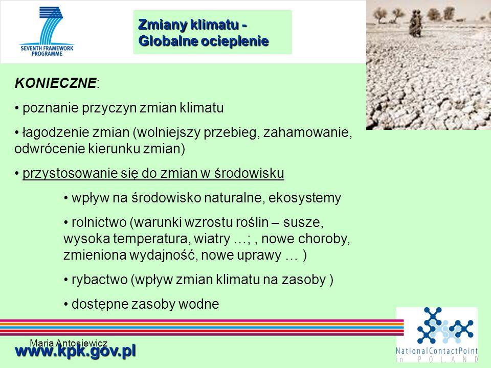 Maria Antosiewicz17 Zmiany klimatu - Globalne ocieplenie www.kpk.gov.pl KONIECZNE: poznanie przyczyn zmian klimatu łagodzenie zmian (wolniejszy przebi