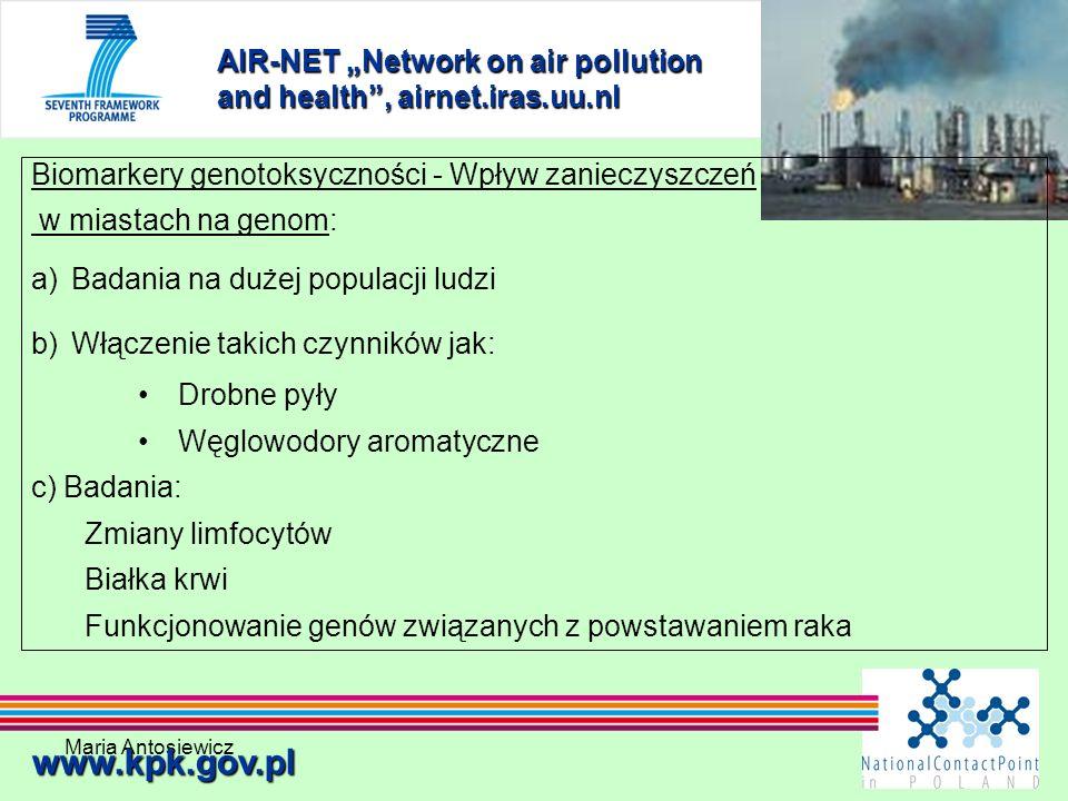 Maria Antosiewicz30 AIR-NET Network on air pollution and health, airnet.iras.uu.nl www.kpk.gov.pl Biomarkery genotoksyczności - Wpływ zanieczyszczeń w