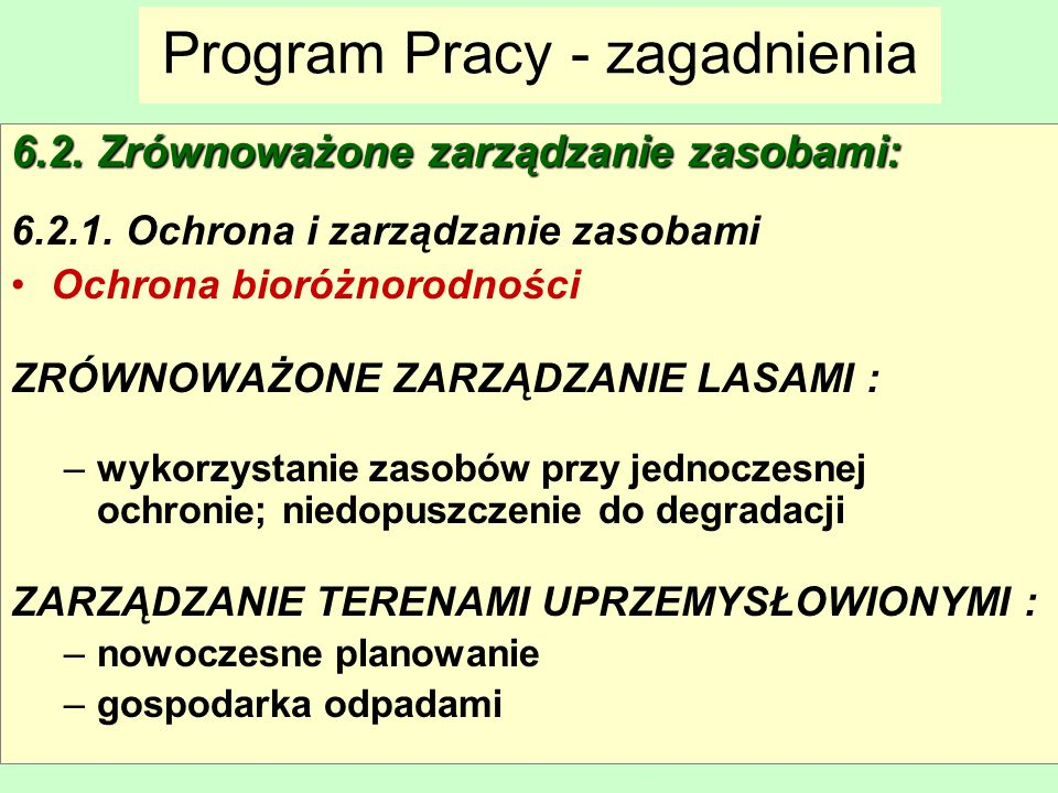 Maria Antosiewicz38 Program Pracy - zagadnienia 6.2. Zrównoważone zarządzanie zasobami: 6.2.1. Ochrona i zarządzanie zasobami Ochrona bioróżnorodności