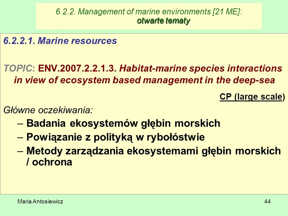 Maria Antosiewicz44 otwarte tematy 6.2.2. Management of marine environments [21 ME]: otwarte tematy 6.2.2.1. Marine resources TOPIC: ENV.2007.2.2.1.3.
