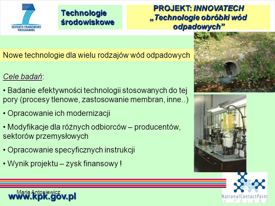 Maria Antosiewicz48 Technologie środowiskowe www.kpk.gov.pl Nowe technologie dla wielu rodzajów wód odpadowych Cele badań Cele badań: Badanie efektywn