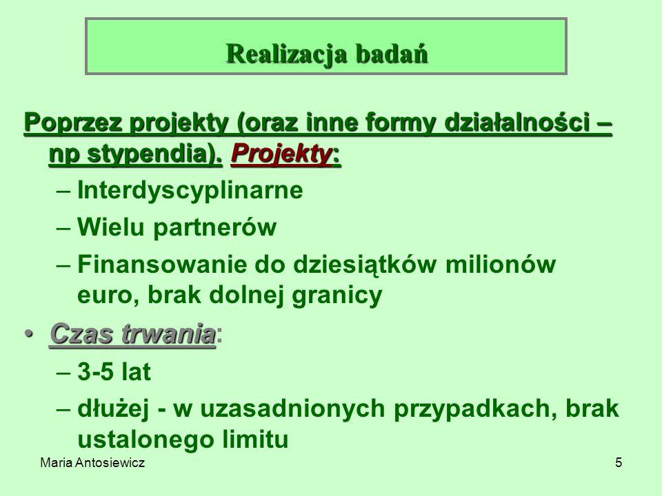 Maria Antosiewicz5 Poprzez projekty (oraz inne formy działalności – np stypendia). Projekty: –Interdyscyplinarne –Wielu partnerów –Finansowanie do dzi