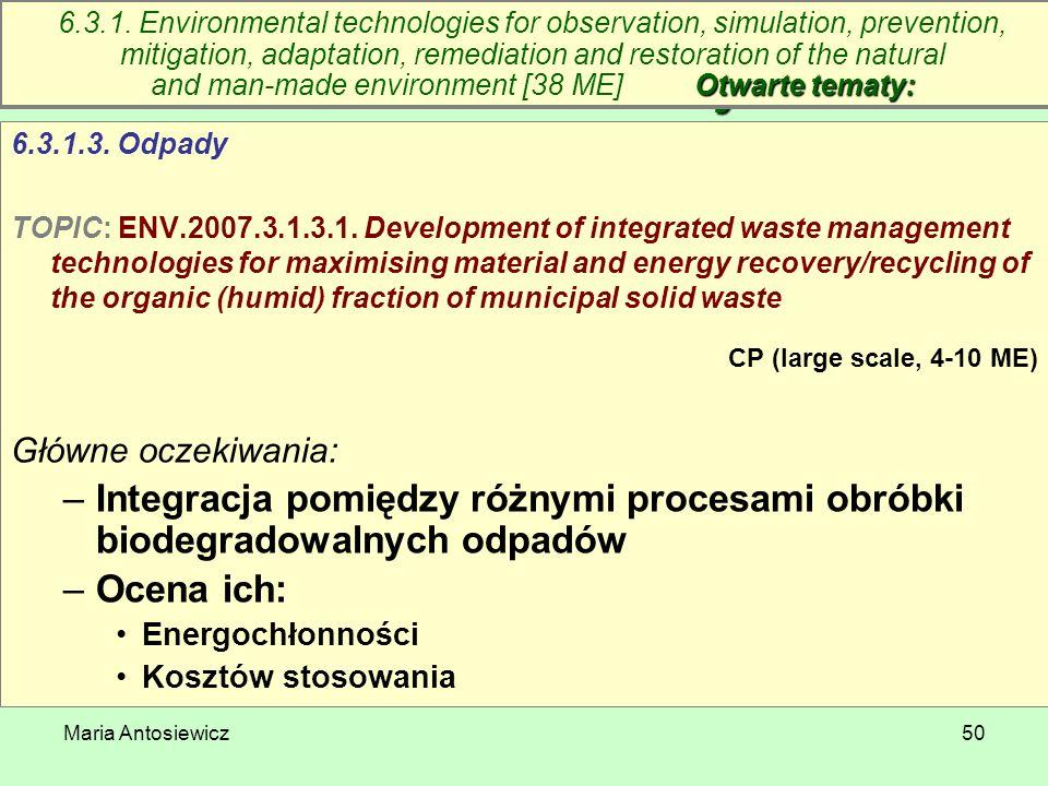 Maria Antosiewicz50 6.3. Technologie środowiskowe – otwarte tematy 6.3.1.3. Odpady TOPIC: ENV.2007.3.1.3.1. Development of integrated waste management