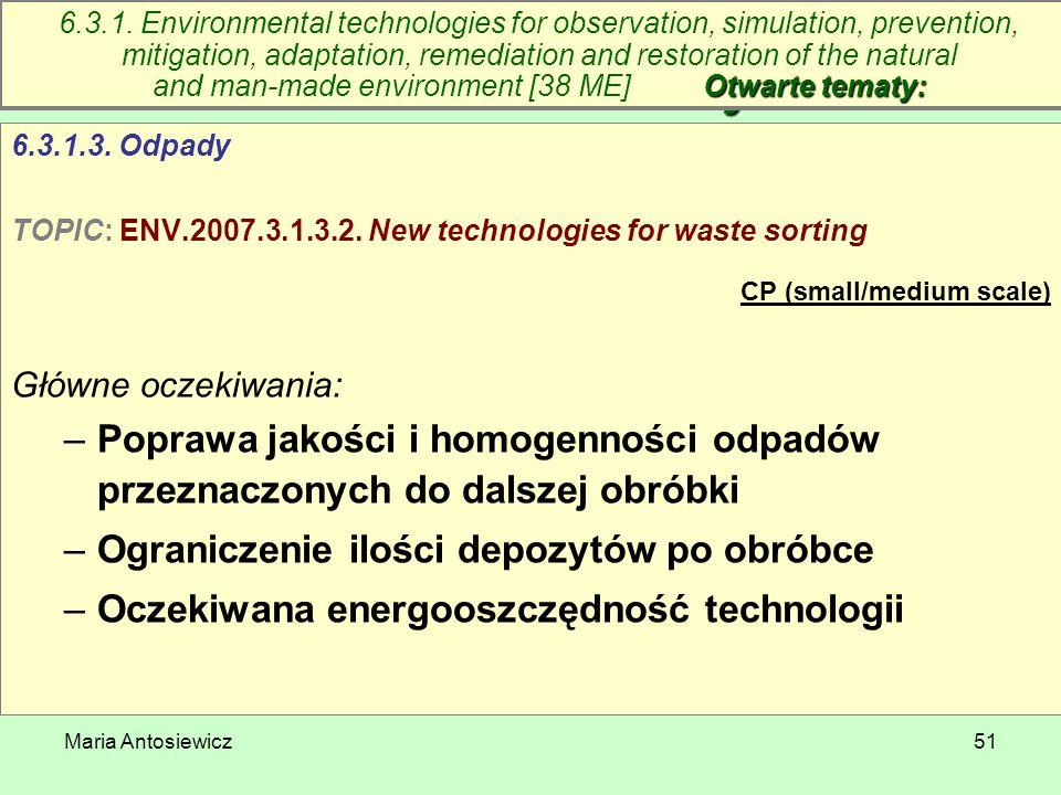 Maria Antosiewicz51 6.3. Technologie środowiskowe – otwarte tematy 6.3.1.3. Odpady TOPIC: ENV.2007.3.1.3.2. New technologies for waste sorting CP (sma