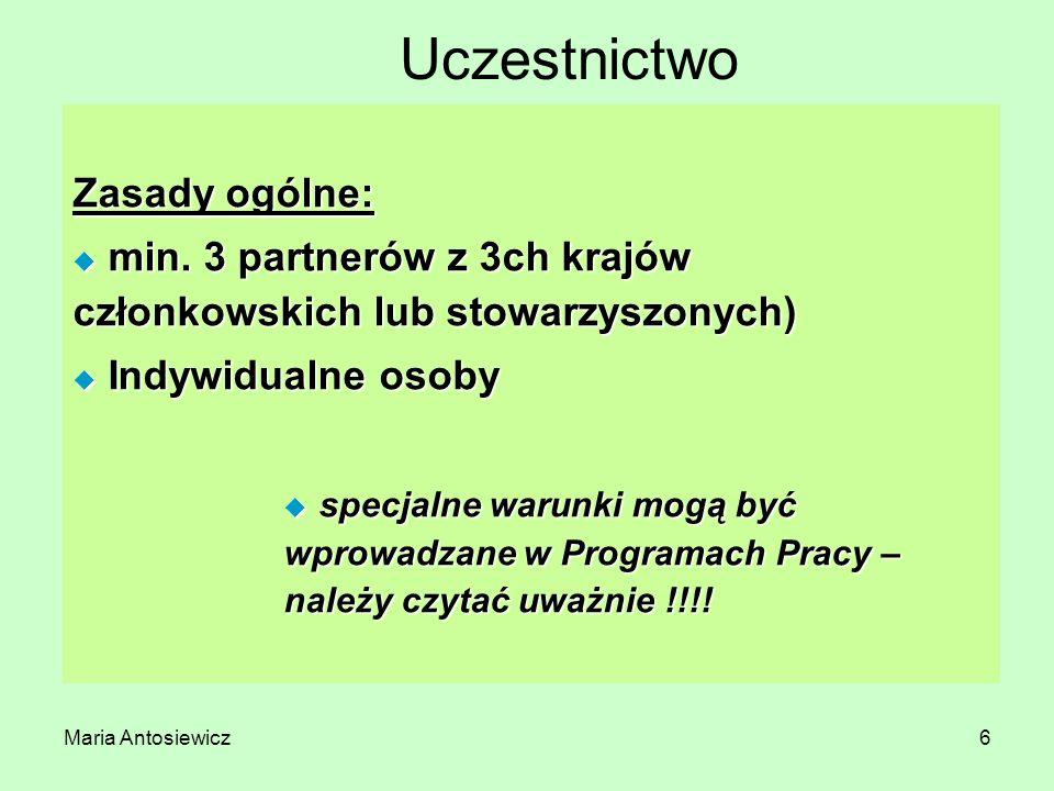 Maria Antosiewicz6 Uczestnictwo Zasady ogólne: u min. 3 partnerów z 3ch krajów członkowskich lub stowarzyszonych) u Indywidualne osoby u specjalne war