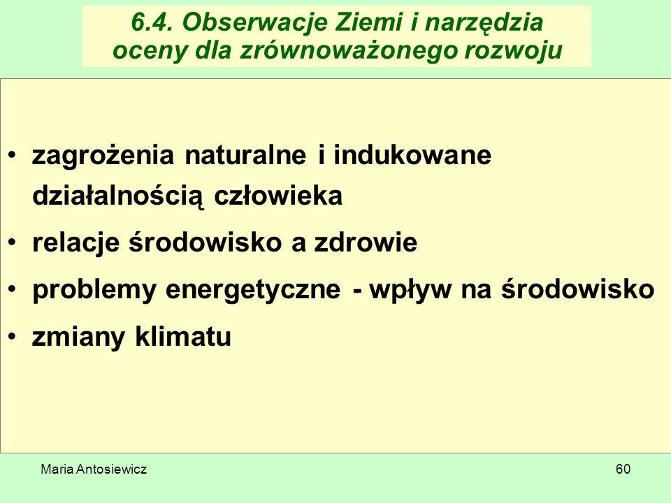 Maria Antosiewicz60 6.4. Obserwacje Ziemi i narzędzia oceny dla zrównoważonego rozwoju zagrożenia naturalne i indukowane działalnością człowieka relac
