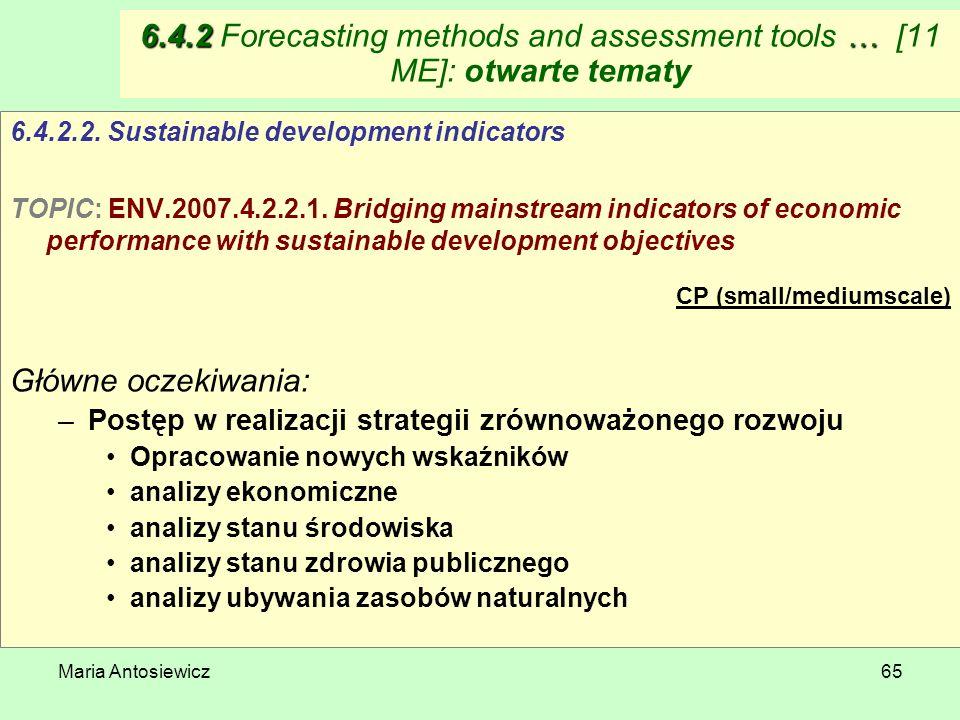 Maria Antosiewicz65 6.4.2 … 6.4.2 Forecasting methods and assessment tools … [11 ME]: otwarte tematy 6.4.2.2. Sustainable development indicators TOPIC