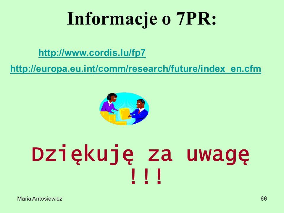 Maria Antosiewicz66 Informacje o 7PR: Dziękuję za uwagę !!! http://www.cordis.lu/fp7 http://europa.eu.int/comm/research/future/index_en.cfm