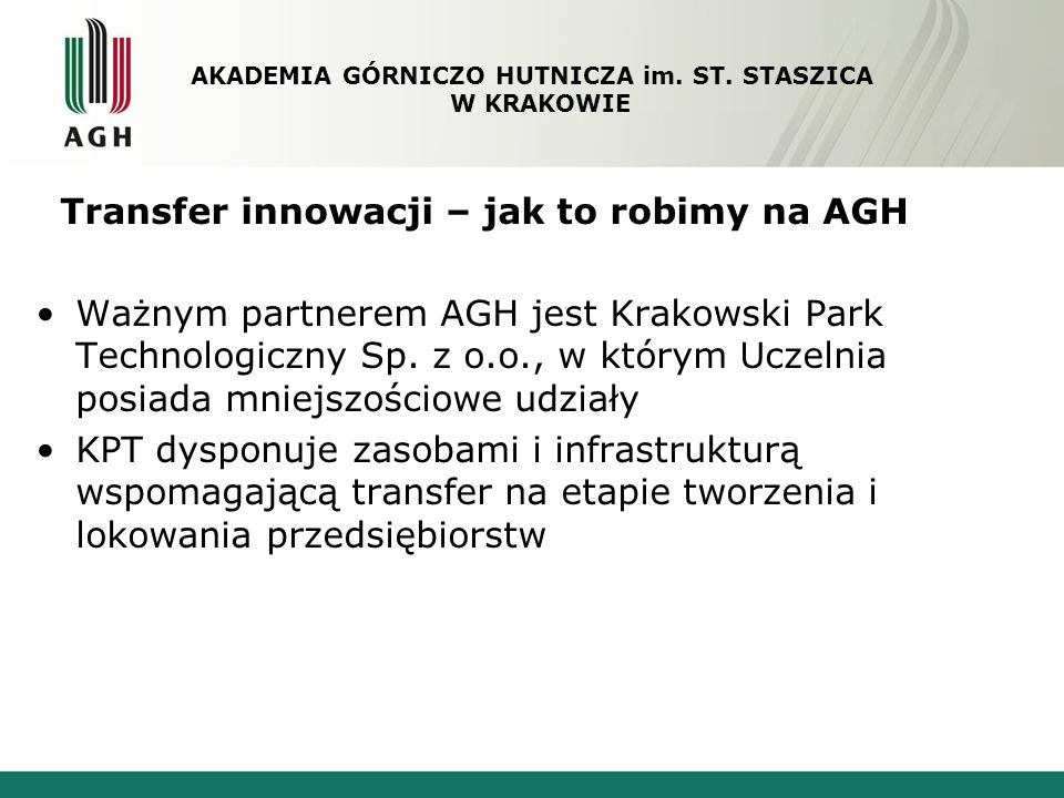 Transfer innowacji – jak to robimy na AGH Ważnym partnerem AGH jest Krakowski Park Technologiczny Sp. z o.o., w którym Uczelnia posiada mniejszościowe