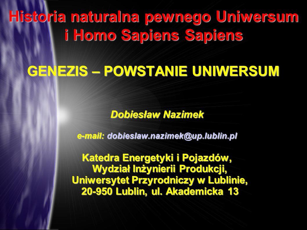 Historia naturalna pewnego Uniwersum i Homo Sapiens Sapiens GENEZIS – POWSTANIE UNIWERSUM Dobiesław Nazimek e-mail: dobieslaw.nazimek@up.lublin.pl Kat