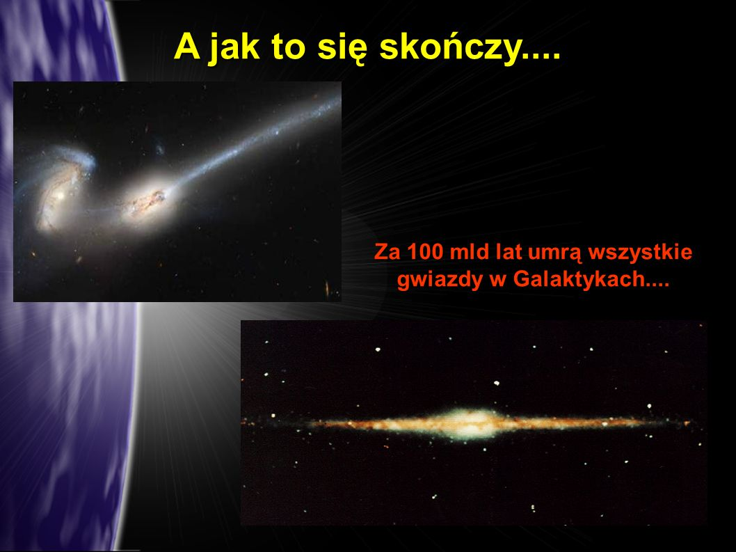 A jak to się skończy.... Za 100 mld lat umrą wszystkie gwiazdy w Galaktykach....