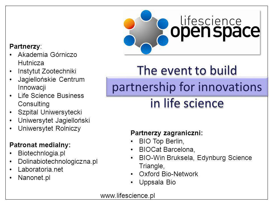 The event to build partnership for innovations in life science www.lifescience.pl Partnerzy: Akademia Górniczo Hutnicza Instytut Zootechniki Jagielloń
